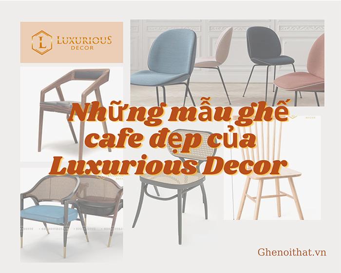 Những mẫu ghế đẹp của Luxurious Decor